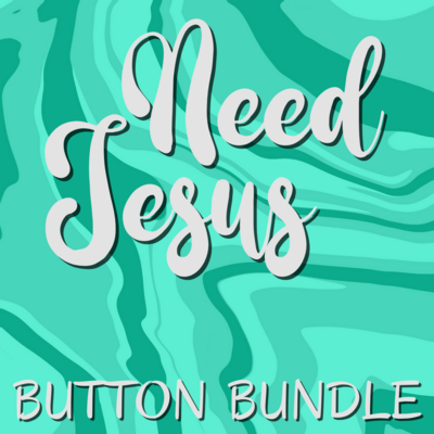 Button Bundle | Need Jesus