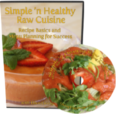 Simple 'n Healthy Raw Cuisine - DVD of 17 deliciously simple raw recipes