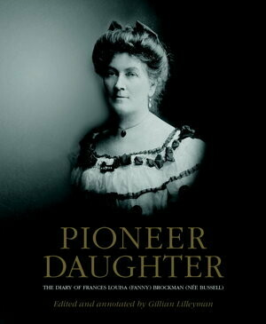 Pioneer Daughter: The Diary of Frances Louisa (Fanny) Brockman (nee Bussell) by Gillian Lilleyman