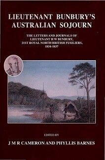 Lieutenant Bunbury's Australian Sojourn: The Letters and Journal of Lieutenant H W Bunbury, 21st Royal North British Fusiliers 1834-1837 (hardcover) edited by Phylliss Barnes OAM and J MR Cameron