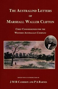 The Australind Letters of Marshall Waller Clifton Edited and Introduced by J M R Cameron and P A Barnes (softcover)