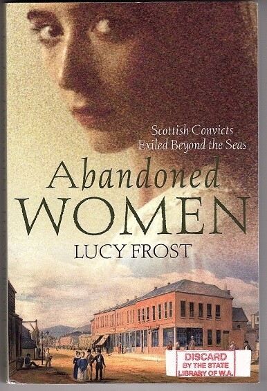 Abandoned Women: Scottish Convicts Exiled Beyond the Seas by Lucy Frost