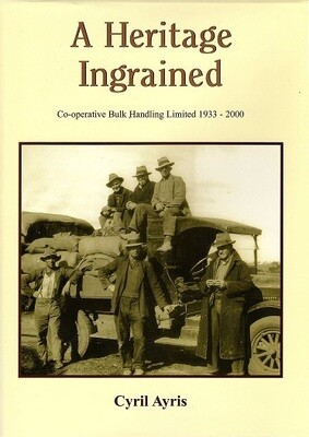 A Heritage Ingrained: A History of Co-operative Bulk Handling Ltd 1933-2000 by Cyril Ayris