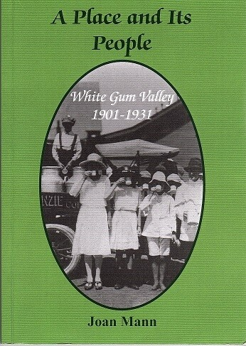 A Place and its People: White Gum Valley 1901-1931 by Joan Mann