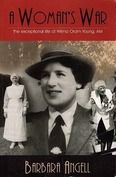A Woman's War: The Exceptional Life of Wilma Oram Young, AM by Barbara Angell