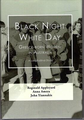 Black Night, White Day: Greece-Born Women in Australia: A Longitudinal Study, 1964-2007 by Reginald Appleyard, Anna Amera and John Yiannakis