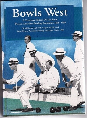 Bowls West: A Centenary History of the Royal Western Australian Bowling Association 1898-1998 by Gil McDonald with W S Cooper and J R Hall