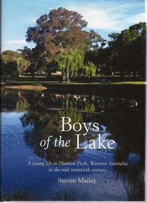 Boys of the Lake: A Young Life in Shenton Park, Western Australia, in the Mid-Twentieth Century by Steven Mailey​​