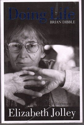 Doing Life: A Biography of Elizabeth Jolley by Brian Dibble