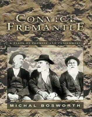 Convict Fremantle: A Place of Promise & Punishment by Michal Bosworth