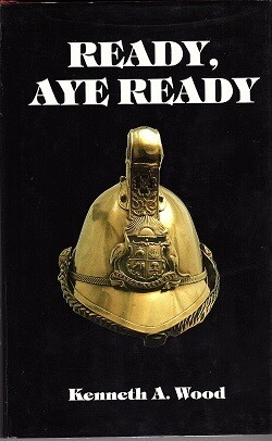 Ready, Aye Ready: A History of the Volunteer Fire Brigade Movement of Western Australia by Kenneth A Wood and edited by Moira Wills