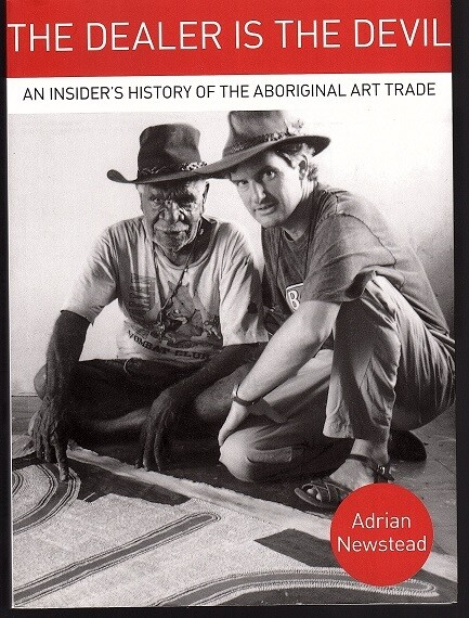 The Dealer is the Devil: An Insider's History of the Aboriginal Art Trade by Adrian Newstead
