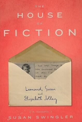 The House of Fiction: Leonard, Susan and Elizabeth Jolley: a Memoir by Susan Swingler