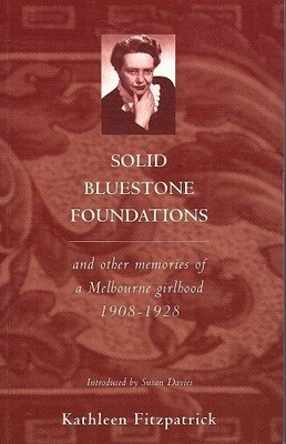 Solid Bluestone Foundations and Other Memories of an Australian Girlhood 1908-1928 by Kathleen Fitzpatrick