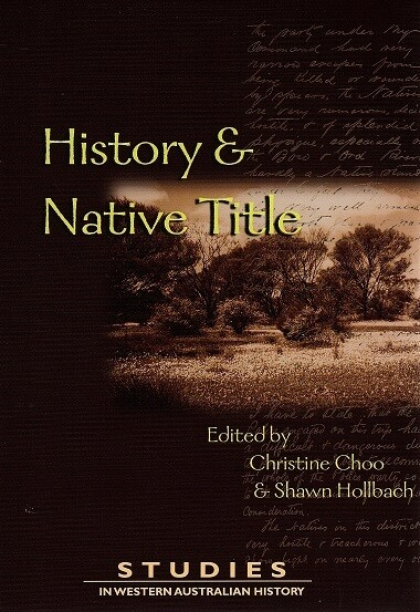 Studies in Western Australian History 23: History and Native Title edited by Christine Choo and Shawn Hollbach