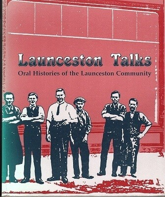 Launceston Talks: Oral Histories of the Launceston Community edited by Jill Cassidy and Elspeth Wishart for the Queen Victoria Museum