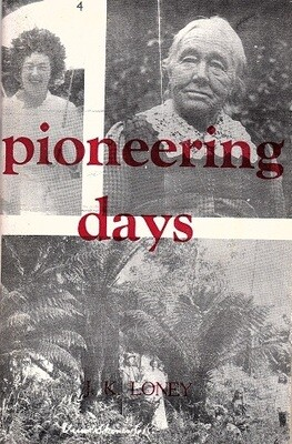 Pioneering Days: a Collection of Short Articles Prepared by the Author, During his Years at Apollo Bay 1954 - 1971 by Jack K Loney