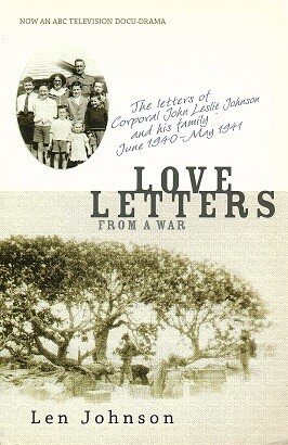 Love Letters from a War: The Letters of Corporal John Leslie Johnson and his Family June 1940 - May 1944 by Len Johnson
