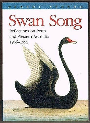 Swan Song: Reflections on Perth and Western Australia: 1956-1995 by George Seddon