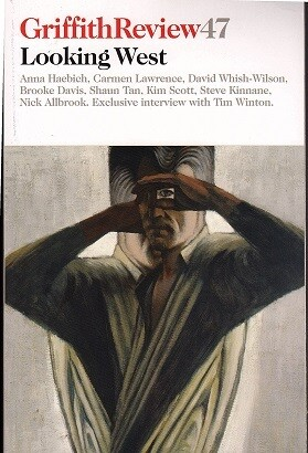 Griffith Review 47: Looking West Edited by Julianne Schultz and Anna Haebich