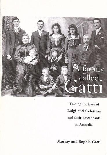 A Family Called Gatti: Tracing the Lives of Luigi and Celestina and their Descendants in Australia by Murray Gatti and Sophia Gatti