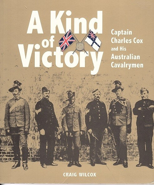 A Kind of Victory: Captain Charles Cox and His Australian Cavalrymen by Craig Wilcox