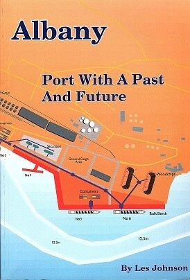Albany: Port with a Past and Future: A History of the Port of Albany, King George Sound, Western Australia by Les Johnson