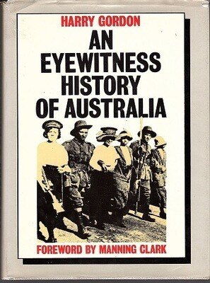 An Eyewitness History of Australia by Harry Gordon with Foreward by Manning Clark