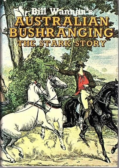 Australian Bushranging: The Stark Story by Bill Wannan