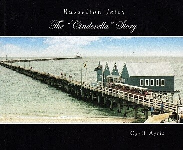 Busselton Jetty: The Cinderella Story by Cyril Ayris