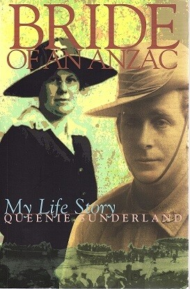 Bride of ANZAC: My Life Story as Written in her 100th Year by Queenie Sunderland