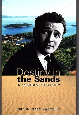 Destiny in the Sands: A Migrant's Story by Simun Sardelic