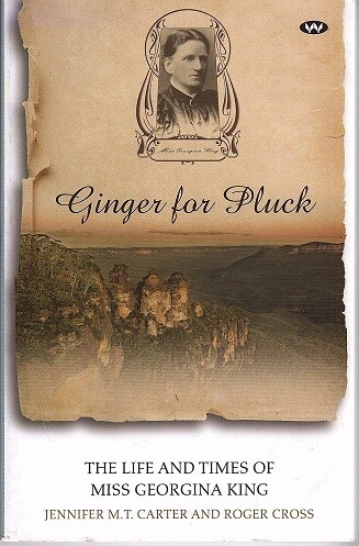Ginger for Pluck: The Life and Times of Miss Georgina King by Jennifer M T Carter and Roger Cross