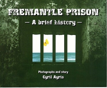 Fremantle Prison: A Brief History by Cyril Ayris