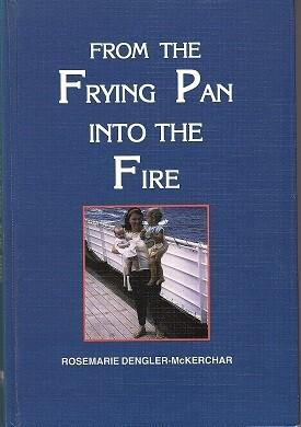 From the Frying Pan into the Fire: Being the Account of Our First Ten Years in the New Country by Rosemarie Dengler-McKerchar
