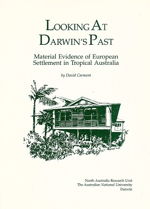 Looking at Darwin's Past: Material Evidence of European Settlement in Tropical Australia by David Carment [Secondhand]