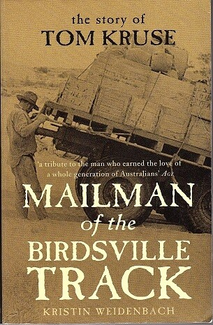 Mailman of the Birdsville Track: The Story of Tom Kruse by Kristin Weidenbach