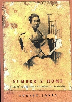 Number 2 Home: A Story of Japanese Pioneers in Australia by Noreen Jones