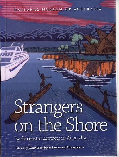 Strangers on the Shore: Early Coastal Contact in Australia edited by Peter Veth, Peter Sutton and Margo Neale