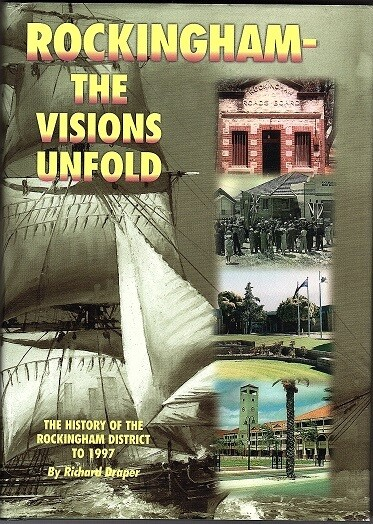 Rockingham - the Visions Unfold: The History of the Rockingham District to 1997 by Richard Draper