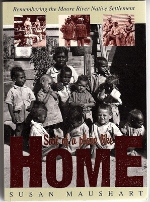 Sort of a Place Like Home: Remembering the Moore River Native Settlement by Susan Maushart
