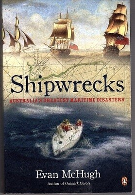 Shipwrecks: Australia's Greatest Maritime Disasters by Evan McHugh