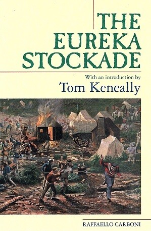 The Eureka Stockade by Raffaello Carboni with an Introduction by Tom Keneally