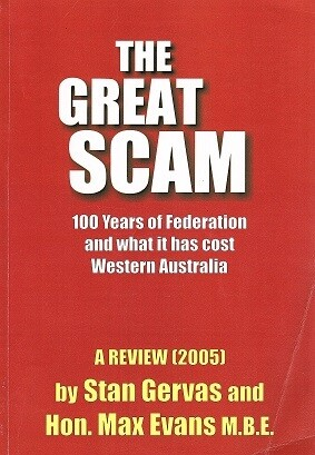 The Great Scam: 100 Years of Federation and What it has Cost Western Australia: a Review 2005 by Stan Gervas and Max Evans