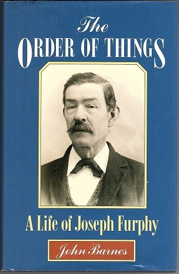 The Order of Things: A Life of Joseph Furphy (Tom Collins) by John Barnes