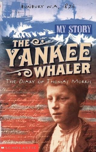 The Yankee Whaler: The Diary of Thomas Morris, Bunbury WA 1876 by Deborah Lisson