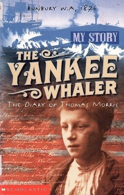 The Yankee Whaler: The Diary of Thomas Morris, Bunbury WA 1876 by Deborah Lisson