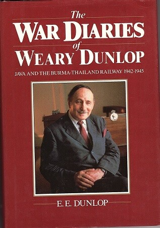 The War Diaries of Weary Dunlop: Java and the Burma-Thailand Railway, 1942-1945