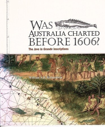 Was Australia Charted Before 1606? The Jave La Grande Inscriptions by William A R Richardson