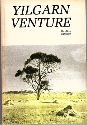 Yilgarn Venture: A True Story of the Experiences of One of the Early Rural Settlers Who Helped Pioneer the Yilgarn by Alan Cameron